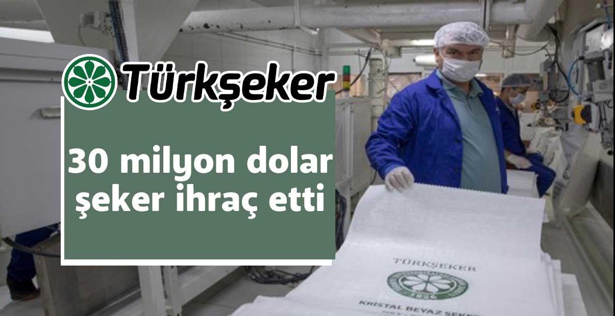TÜRKŞEKER, 30 milyon dolar şeker ihraç etti