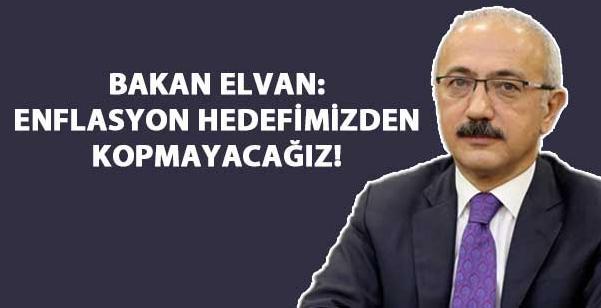 Bakan Elvan: Enflasyon hedefimizden kopmayacağız