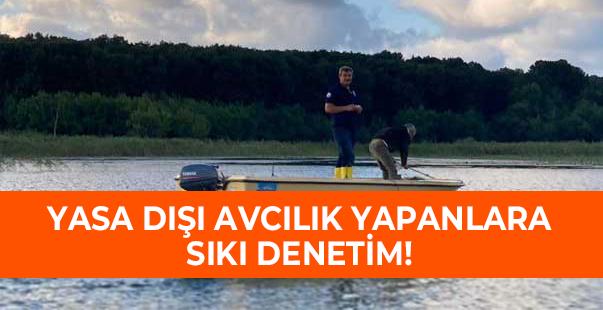 yasa dışı avcılık yapanlara göz açtırılmıyor