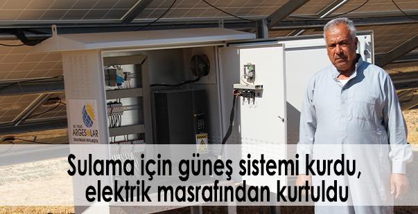 sulama için güneş sistemi kurdu, elektrik masrafından kurtuldu
